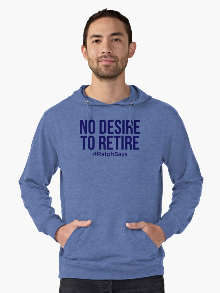 No Desire to Retire #RalphSays - Love What You Do - Keep Working Lightweight Hoodie Front