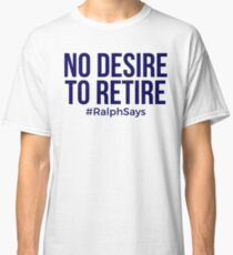 No Desire to Retire #RalphSays - Love What You Do - Keep Working Classic T-Shirt
