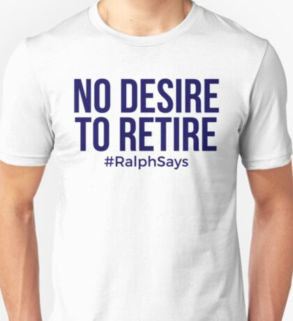 No Desire to Retire #RalphSays - Love What You Do - Keep Working T-Shirt