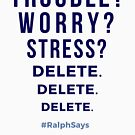 Trouble Worry Stress - Delete Delete Delete - #RalphSays Life Advice by ralphsaysthings