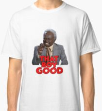 That Boy Good - Coming to America Classic T-Shirt