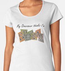My Overseer thinks i'm S.P.E.C.I.A.L Women's Premium T-Shirt
