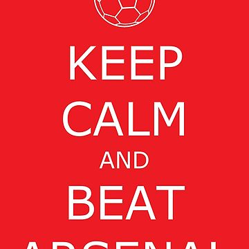 Keep Calm and Beat Arsenal by CollegeTown