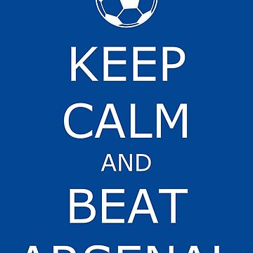 Keep Calm and Beat Arsenal 2 by CollegeTown