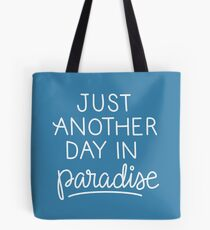 Just another day in paradise Tote Bag