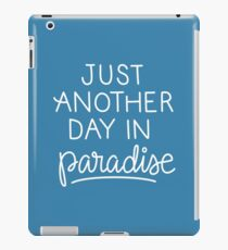 Just another day in paradise iPad Case/Skin