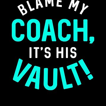 Gymnastics Blame My Coach White Teal Gymnast Light by threadsmonkey