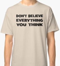 Don't Believe Everything You Think Classic T-Shirt