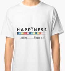 Happiness is loading Classic T-Shirt