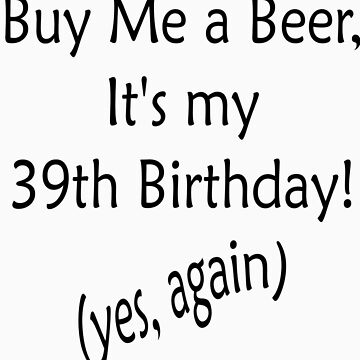 Funny Birthday T-Shirts With a Beer Theme! by birthdaygifts