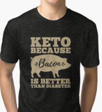 Keto because Bacon is better than diabetes Tri-blend T-Shirt