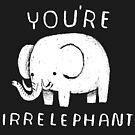 you're irrelephant by louros