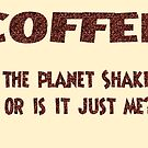 Poster - COFFEE: Is the planet shaking or is it just me? by Andreas Koepke