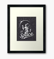 I need more Space Framed Print