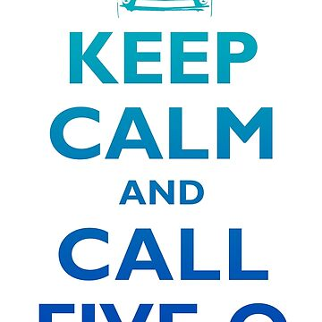 Keep Calm and Call Five-O (Sea Grad) by fozzilized