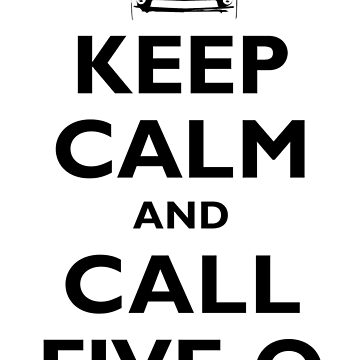 Keep Calm and Call Five-O (Black) by fozzilized