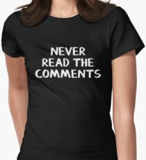 Never read the comments Women's Fitted T-Shirt