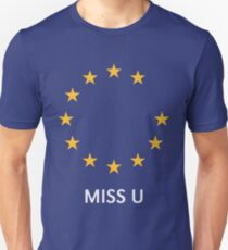 Brexit: Miss U! (I Miss You, Europe Great Britain) Unisex T-Shirt