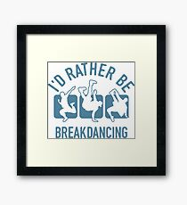 Id rather be Breakdancing T-Shirt - Cool Funny Nerdy Breakdancing Breakdancer Teacher Team Humour Statement Graphic Image Quote Tee Shirt Gift Framed Print