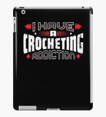 I Have A CROCHETING Addiction Vintage Distressed iPad Case/Skin