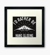 Id rather be Hang Gliding T-Shirt - Cool Funny Nerdy Hang Glider Gliding Instructor Humour Statement Graphic Image Quote Tee Shirt Gift Framed Print