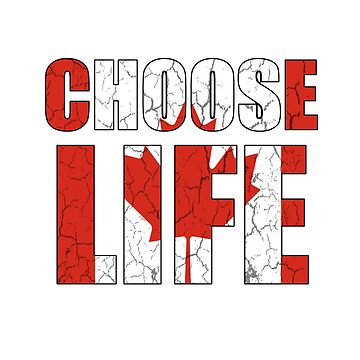 Choose Life - Canada by gorgeouspot