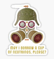 May I Borrow a Cup of Neutrinos? Funny Nerdy T-shirts and Gifts for Geeks and Steampunks Sticker