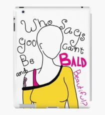 Who says you can't be bald and beautiful? iPad Case/Skin