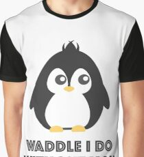 Waddle I do Without You?! Graphic T-Shirt