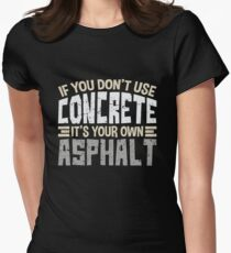 If You Don't Use Concrete It's Your Own Asphalt Gift  Women's Fitted T-Shirt