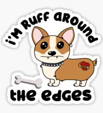 Corgi Pun - I'm RUFF around the edges - funny dog shirt for pet lovers Sticker