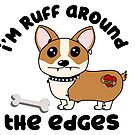 Corgi Pun - I'm RUFF around the edges - funny dog shirt for pet lovers by hitechmom