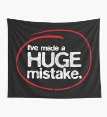 I've Made A Huge Mistake Wall Tapestry