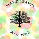 Make Leaves Not War 3 by quentinjlang