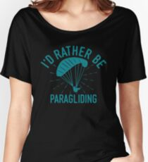 Id rather be Paragliding T-Shirt - Cool Funny Nerdy Hang Paragliding Paraglider Instructor Humour Statement Graphic Image Quote Tee Shirt Gift Women's Relaxed Fit T-Shirt