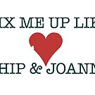 Fix Me Up Like Chip & Joanna by Stevemckinnis