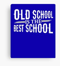 Old School is the Best School Canvas Print