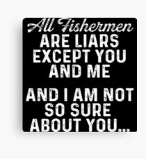 All fishermen are liars except you and me and I am not so sure about you... Canvas Print