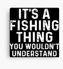 It's a fishing thing you wouldn't understand. Canvas Print