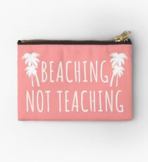 Beaching Not Teaching - School Break  Zipper Pouch