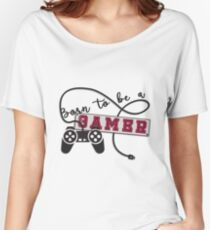Born to be a Gamer Women's Relaxed Fit T-Shirt