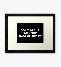 Don't Argue With The Data Scientist Framed Print