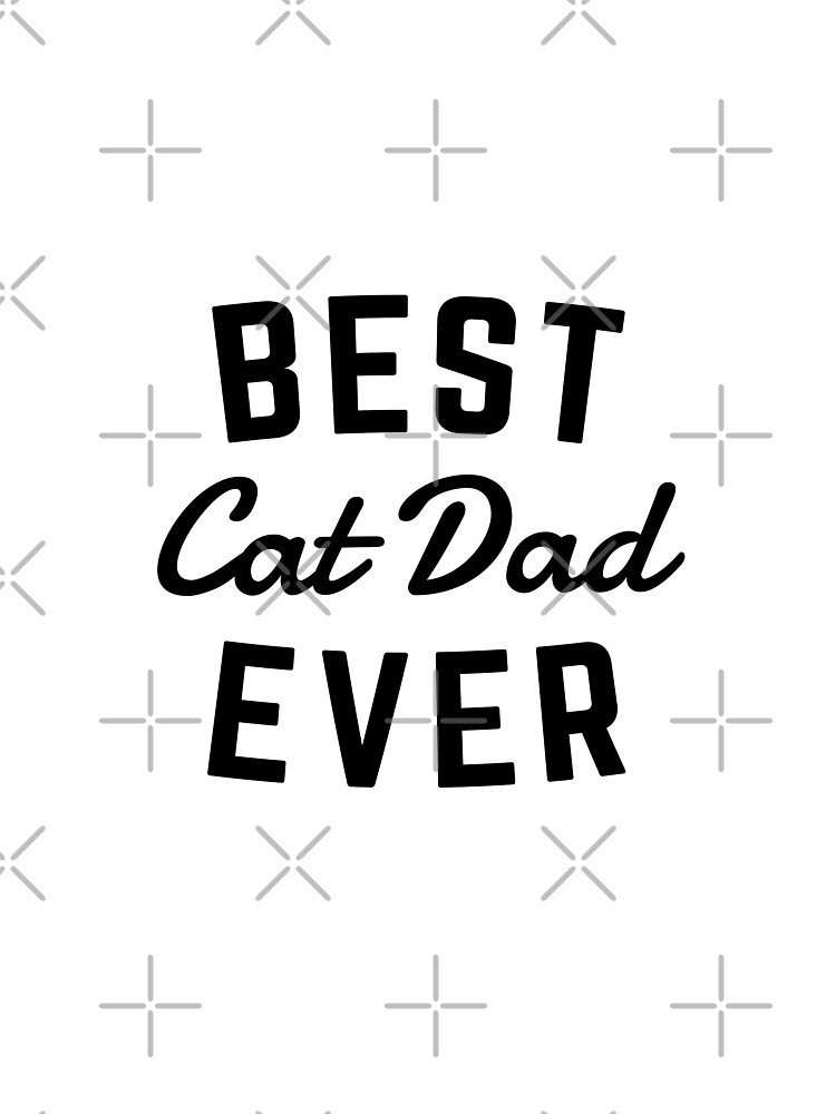 Best Cat Dad Ever by meandthemoon