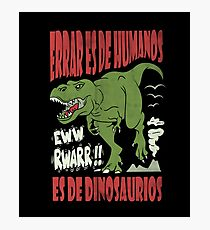 To err is from Humans EwW Rwarr is from dinosaurs Photographic Print
