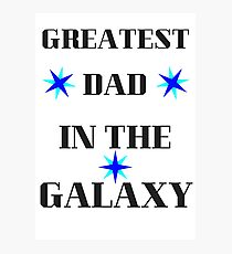 Greatest Dad In The Galaxy Photographic Print