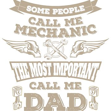 Some People Call Me A Mechanic Fathes Family Dad Funny Mechanics  by ginzburgpress