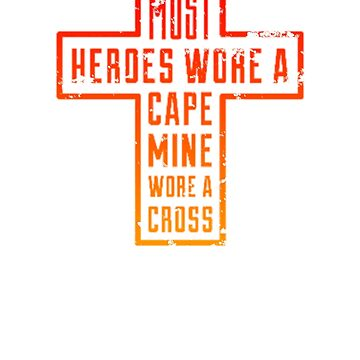 Must Heroes Wore A Cape Mine Wore A Cross- Cool Jesus Chris Shirt and apparel For Christians by WickedDesigner