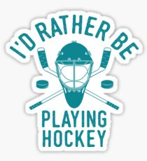 Id Rather Be Hockey T-Shirt - Cool Funny Nerdy Hockey Player Coach Team Humour Statement Graphic Image Quote Tee Shirt Gift Sticker