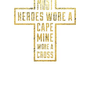 Must Heroes Wore A Cape Mine Wore A Cross - Cool Jesus Chris Shirt and apparel For Christians by WickedDesigner