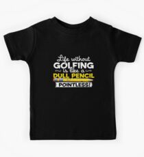 Golf Life Without Golfing Is Like A Dull Pencil Pointless Kids Tee